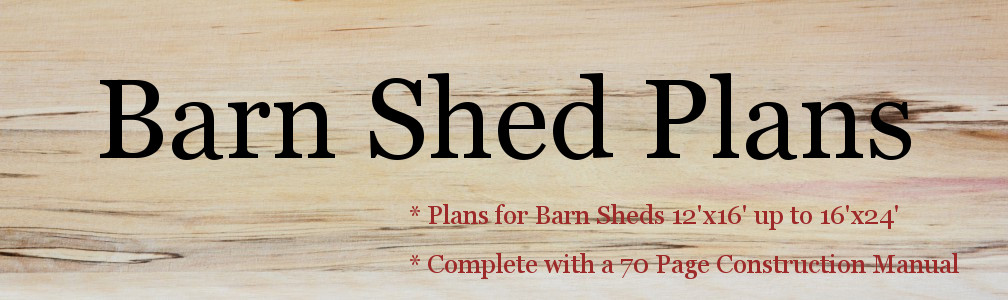 Plans And Designs To Build A Barn Shed