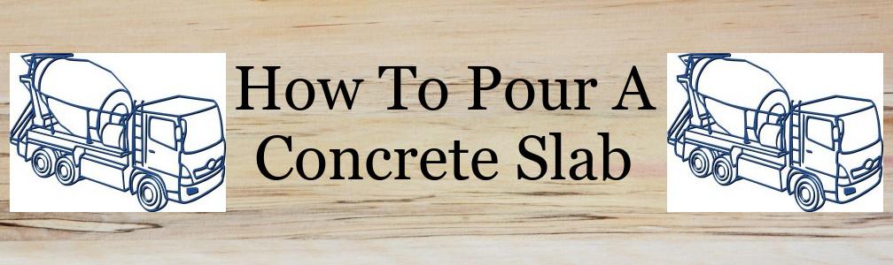 How do I pour a Concrete Slab